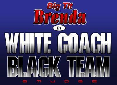 Big Tit Brenda - White Coach Black Team