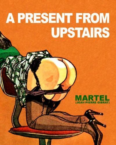 Jean-Pierre Gibrat as Martel A present from upstairs